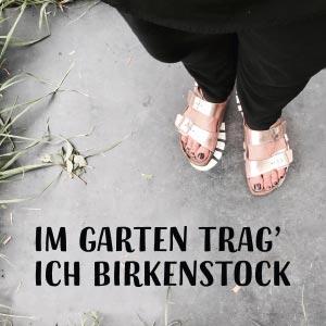 Im Garten trag ich Birkenstock